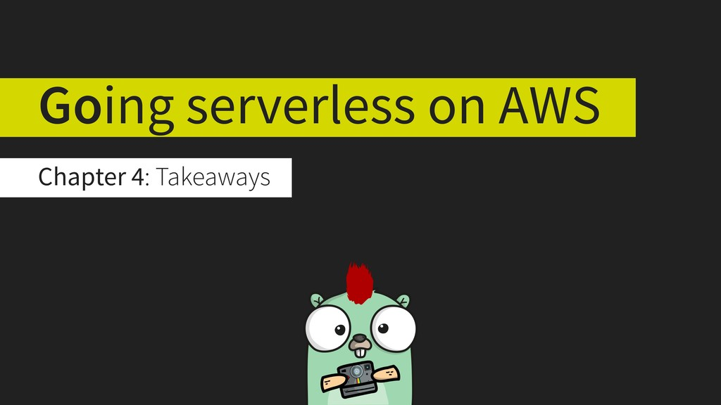 Chapter 4: Takeaways Going serverless on AWS
