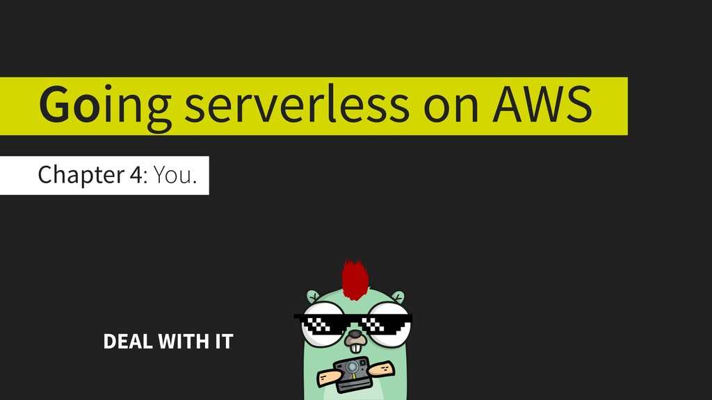 Chapter 4: You. Going serverless on AWS DEAL WI...