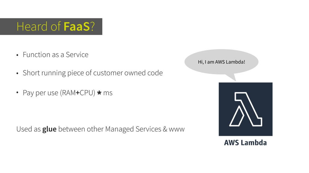 Heard of FaaS? • Function as a Service • Short ...