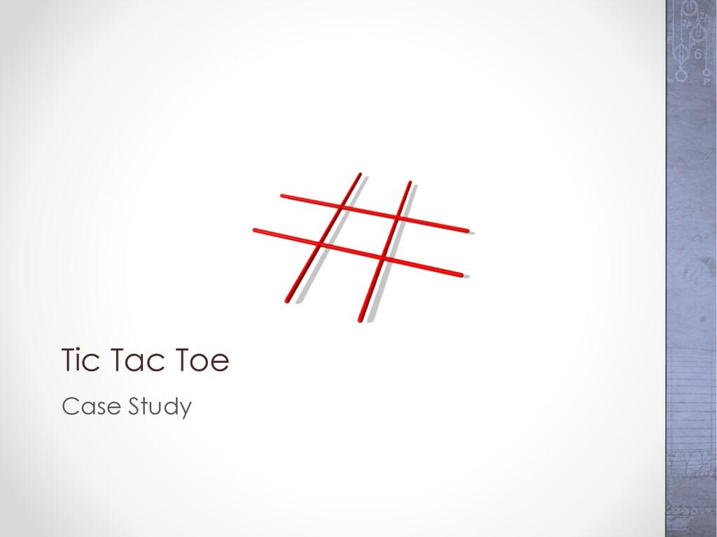 Tic Tac Toe Case Study
