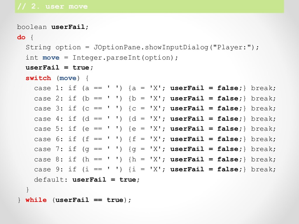 // 2. user move boolean userFail; do { String o...