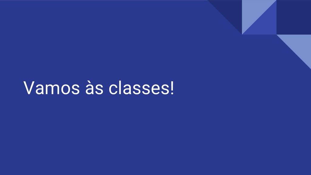 Vamos às classes!