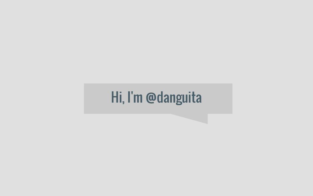 Hi, I'm @danguita