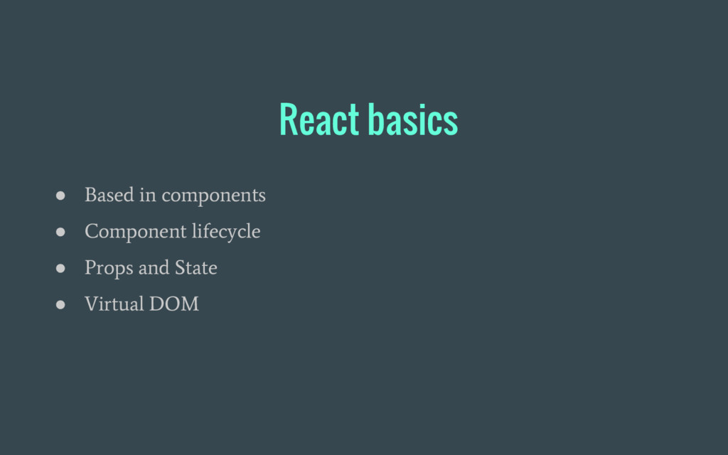 React basics ● Based in components ● Component ...