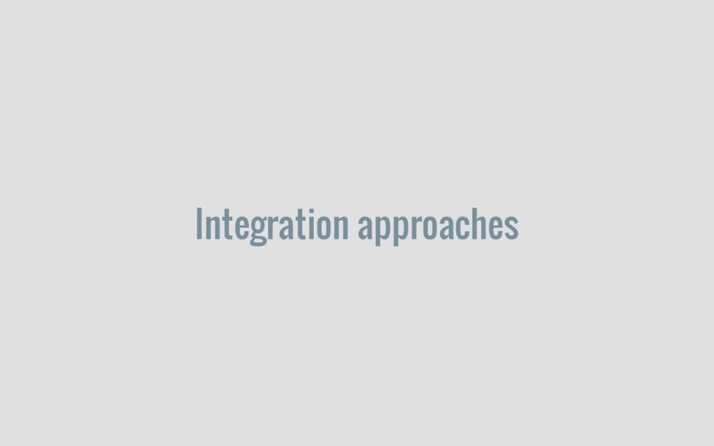Integration approaches