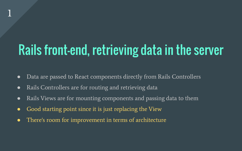 ● Data are passed to React components directly ...