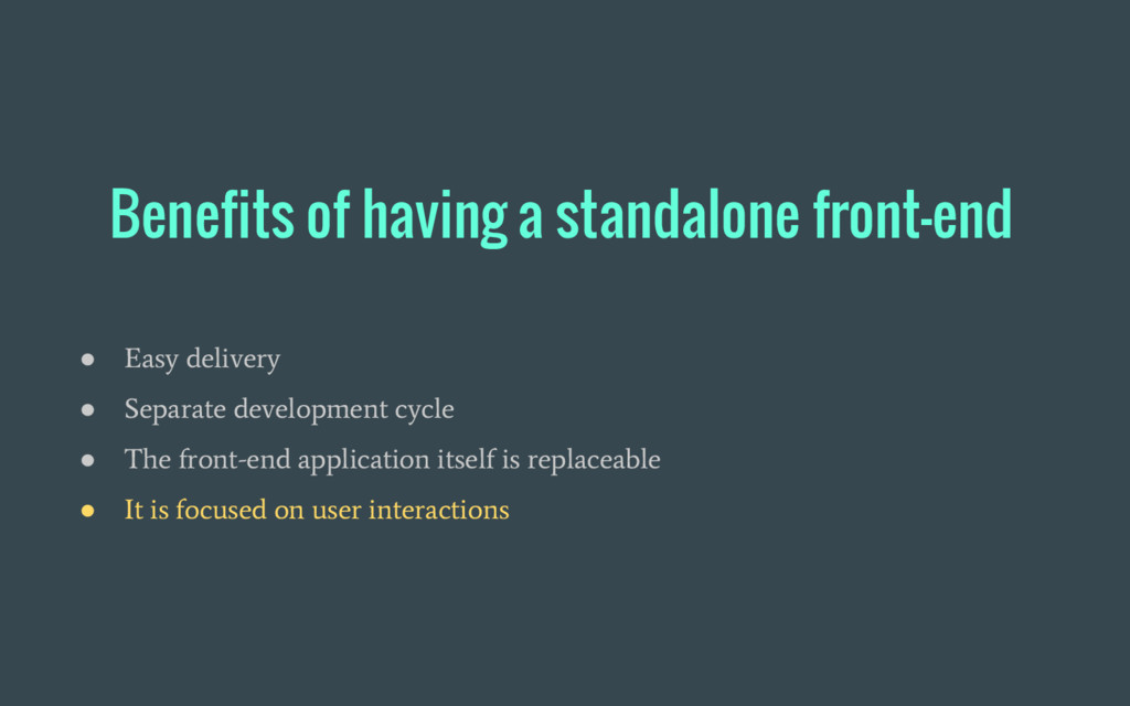 Benefits of having a standalone front-end ● Eas...