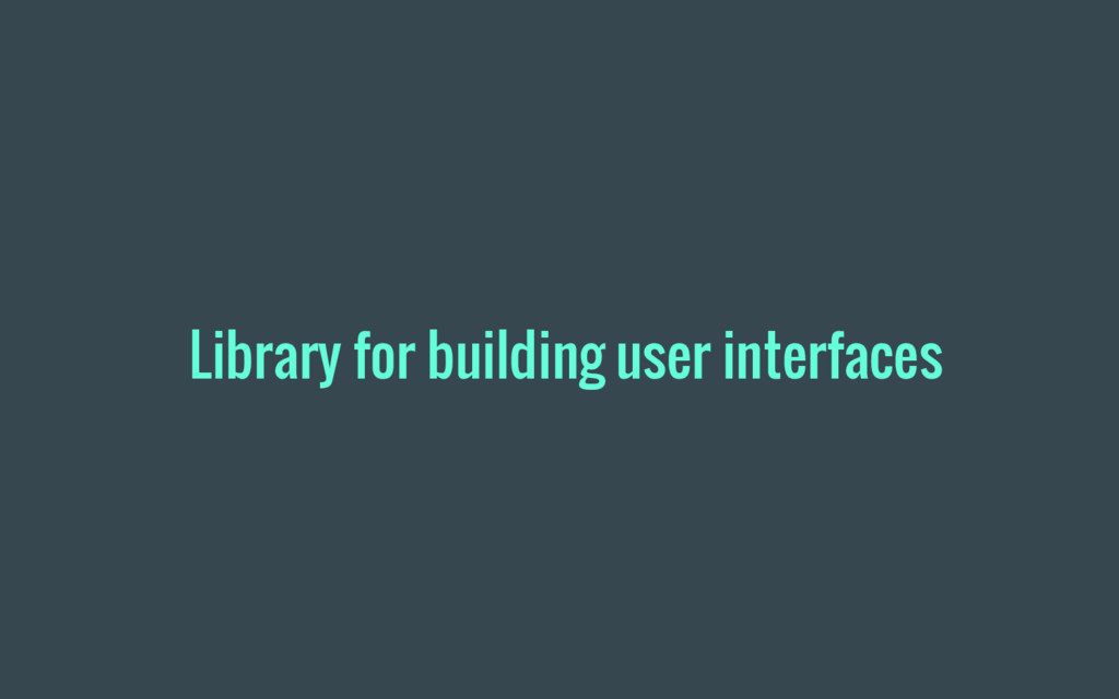 Library for building user interfaces