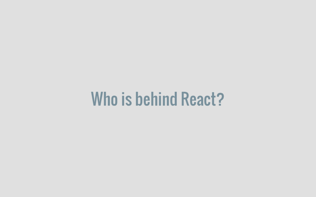 Who is behind React?