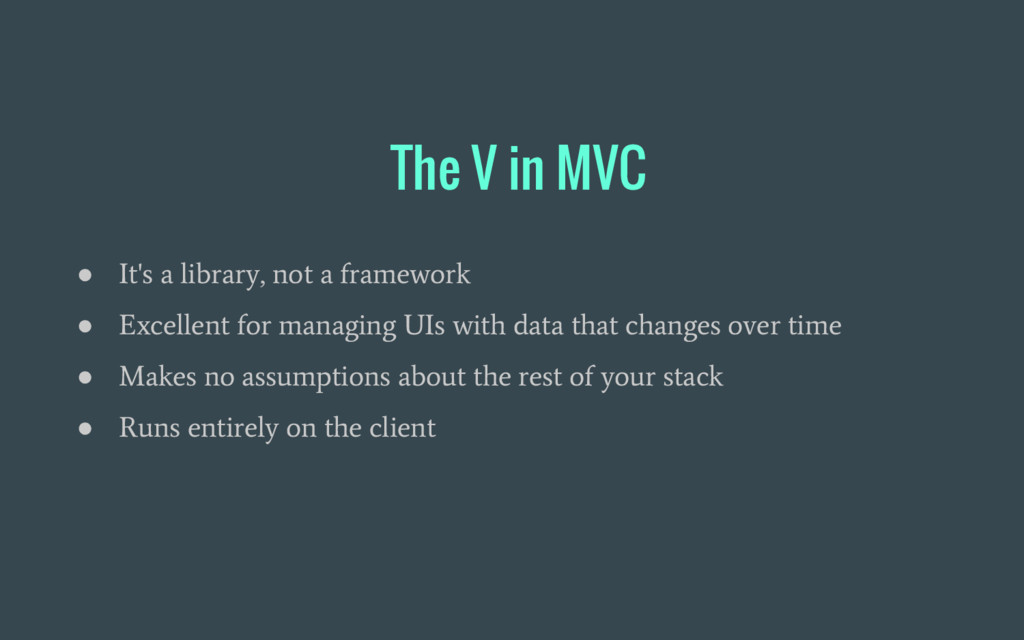 The V in MVC ● It's a library, not a framework ...