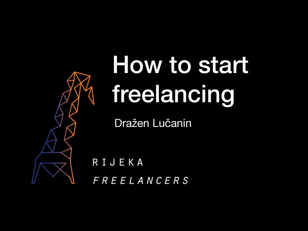 How to start freelancing Dražen Lučanin