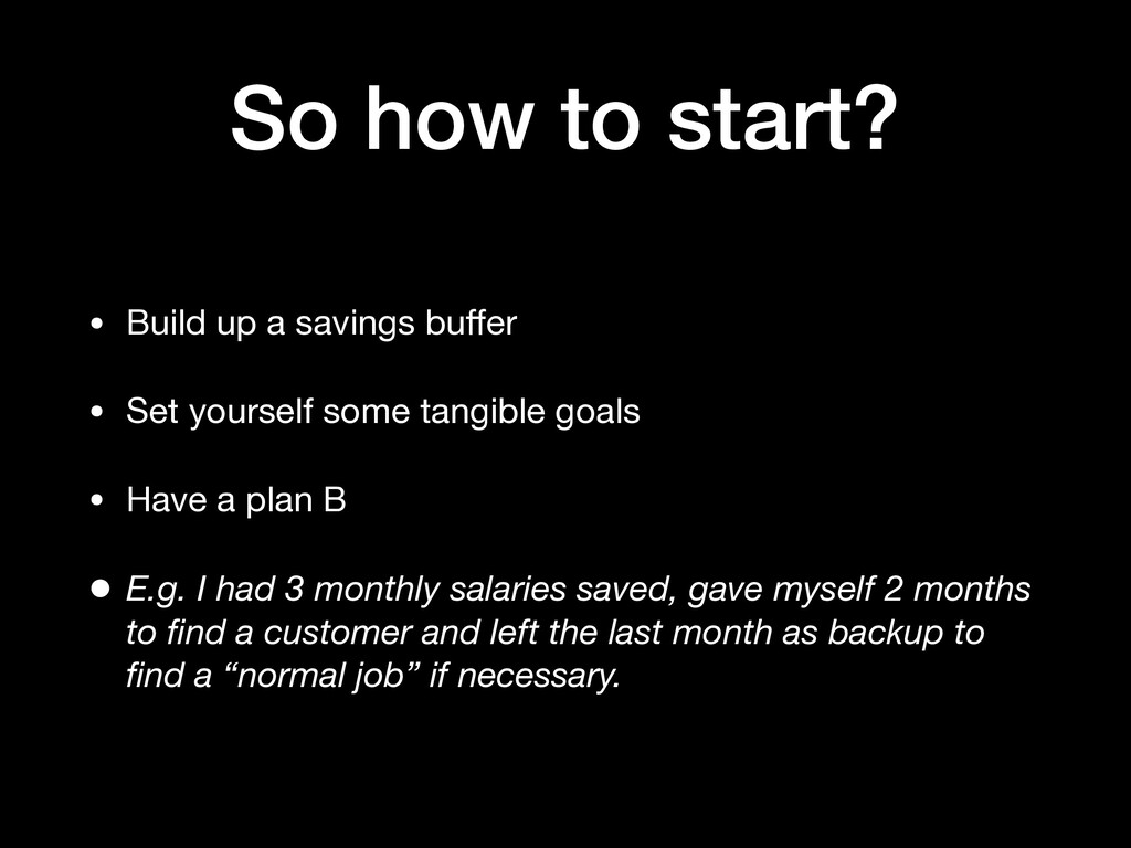 So how to start? • Build up a savings buffer  • ...