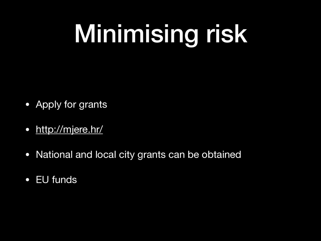 Minimising risk • Apply for grants  • http://mj...