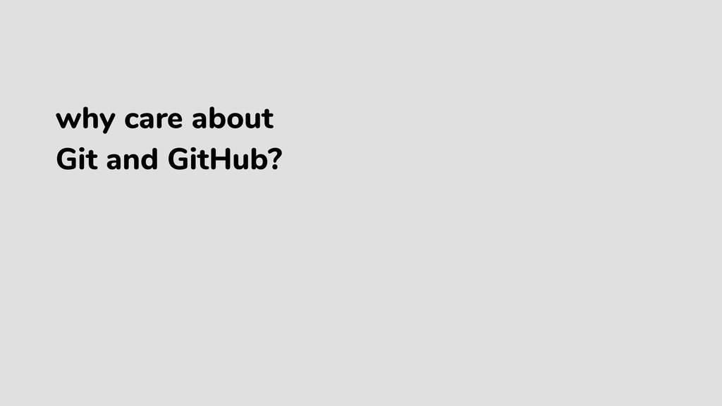 why care about Git and GitHub?