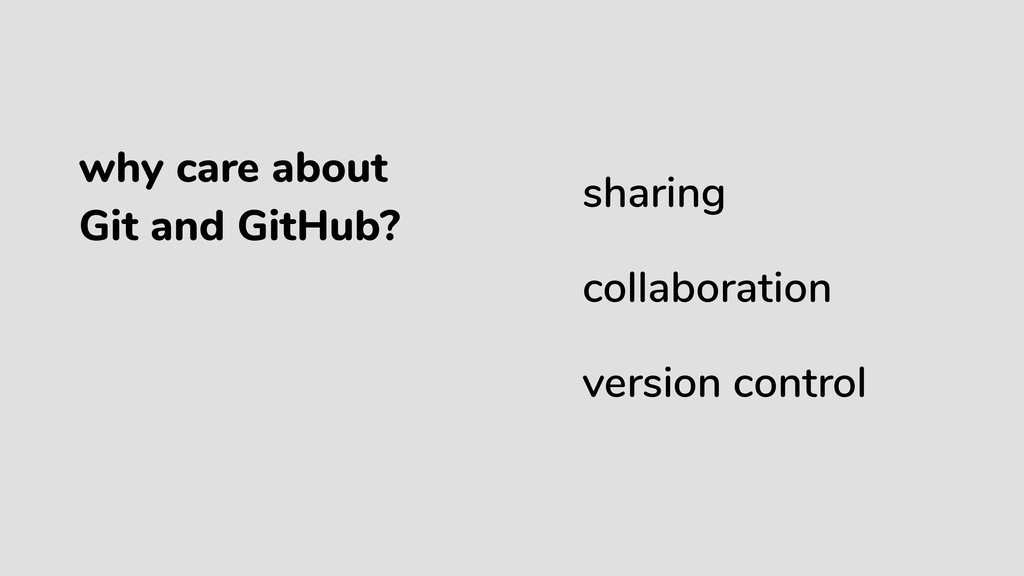 why care about Git and GitHub? sharing collabor...
