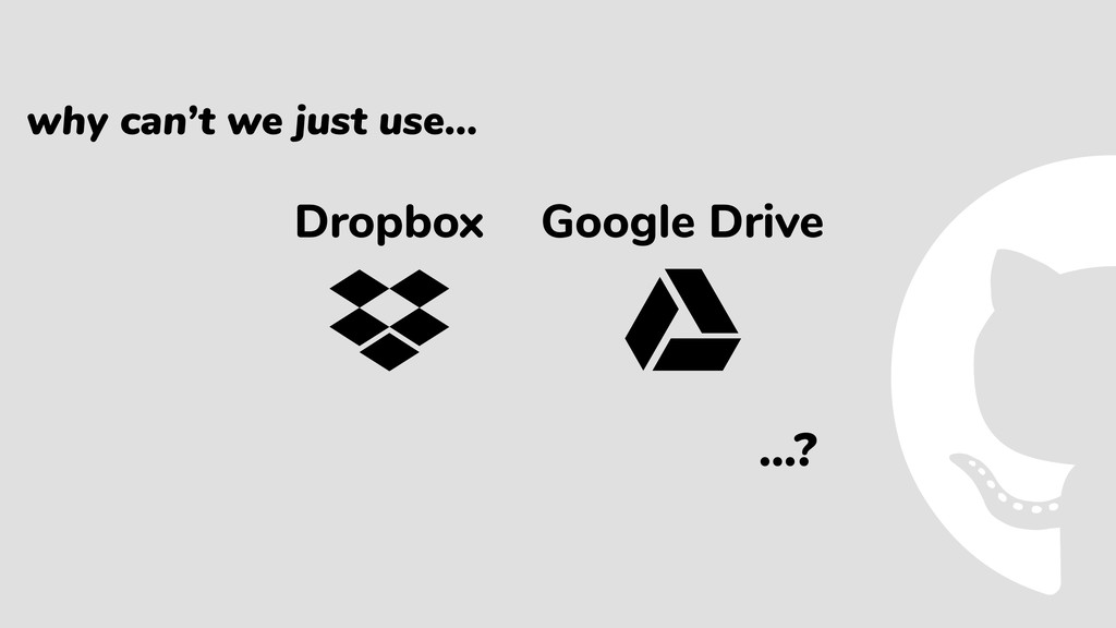 why can't we just use… Google Drive Dropbox …?