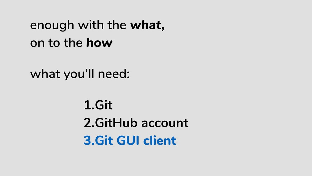 1.Git 2.GitHub account 3.Git GUI client enough ...