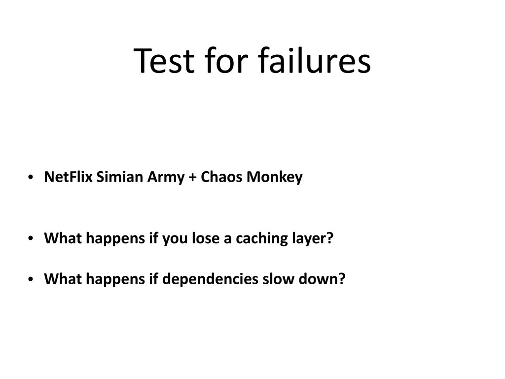 Test for failures • NetFlix Simian Army + Chaos...