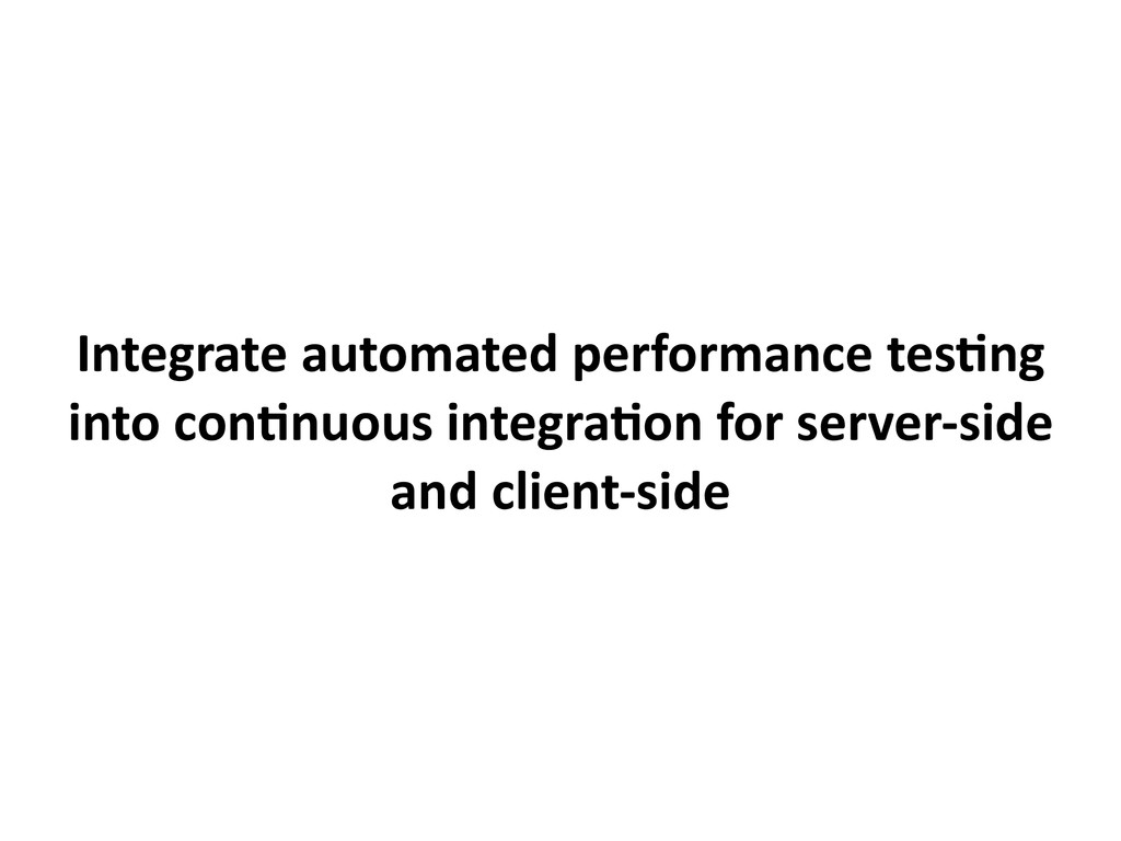 Integrate automated performance tes-ng into con...