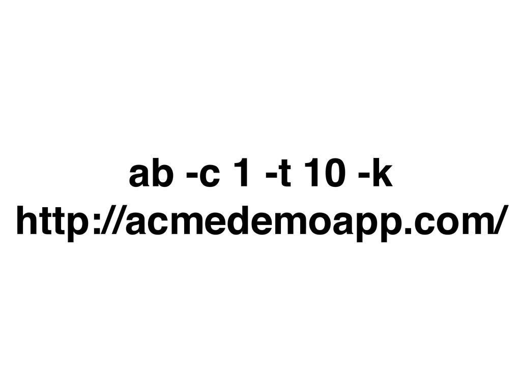 ab -c 1 -t 10 -k http://acmedemoapp.com/