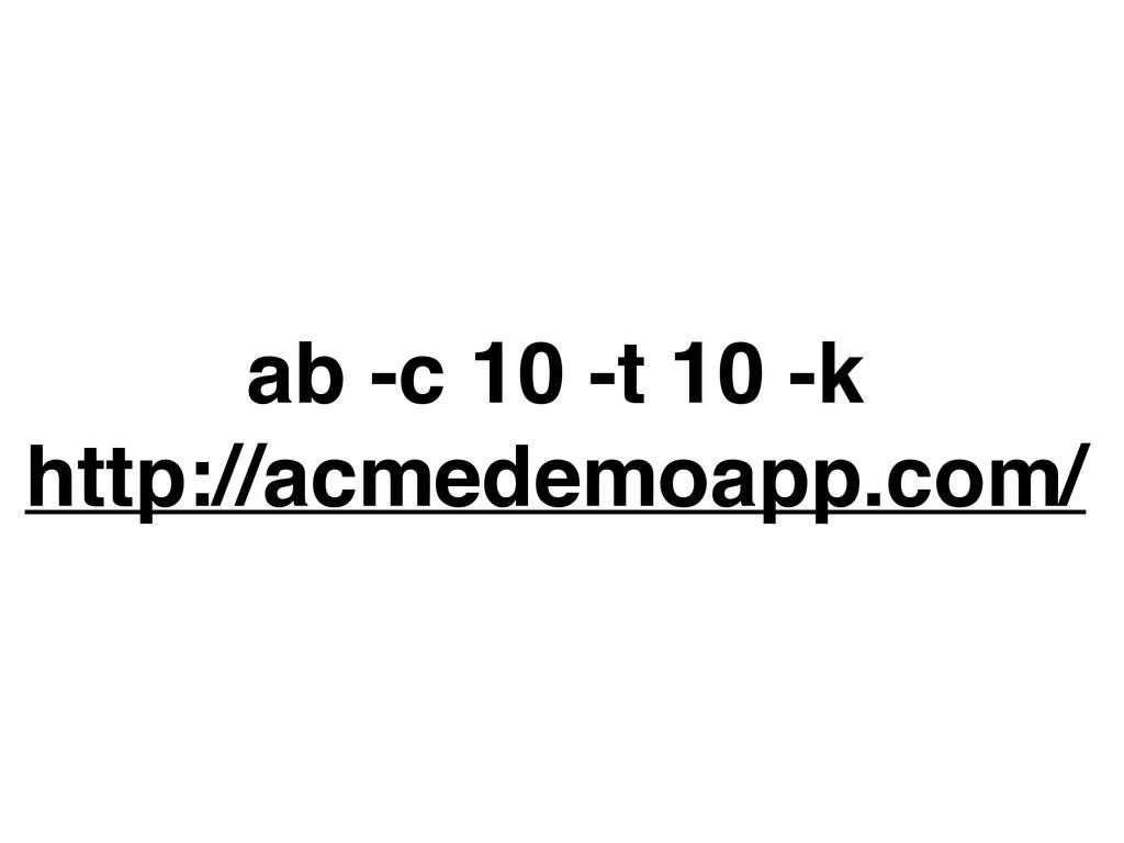 ab -c 10 -t 10 -k http://acmedemoapp.com/
