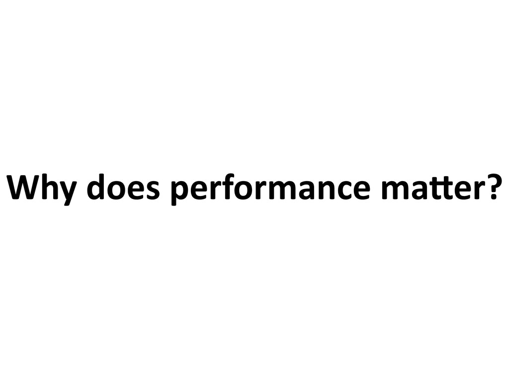 Why does performance ma8er?