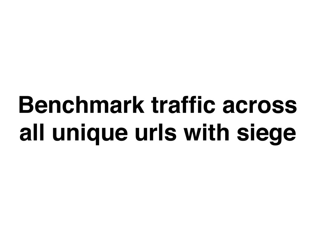 Benchmark traffic across all unique urls with si...