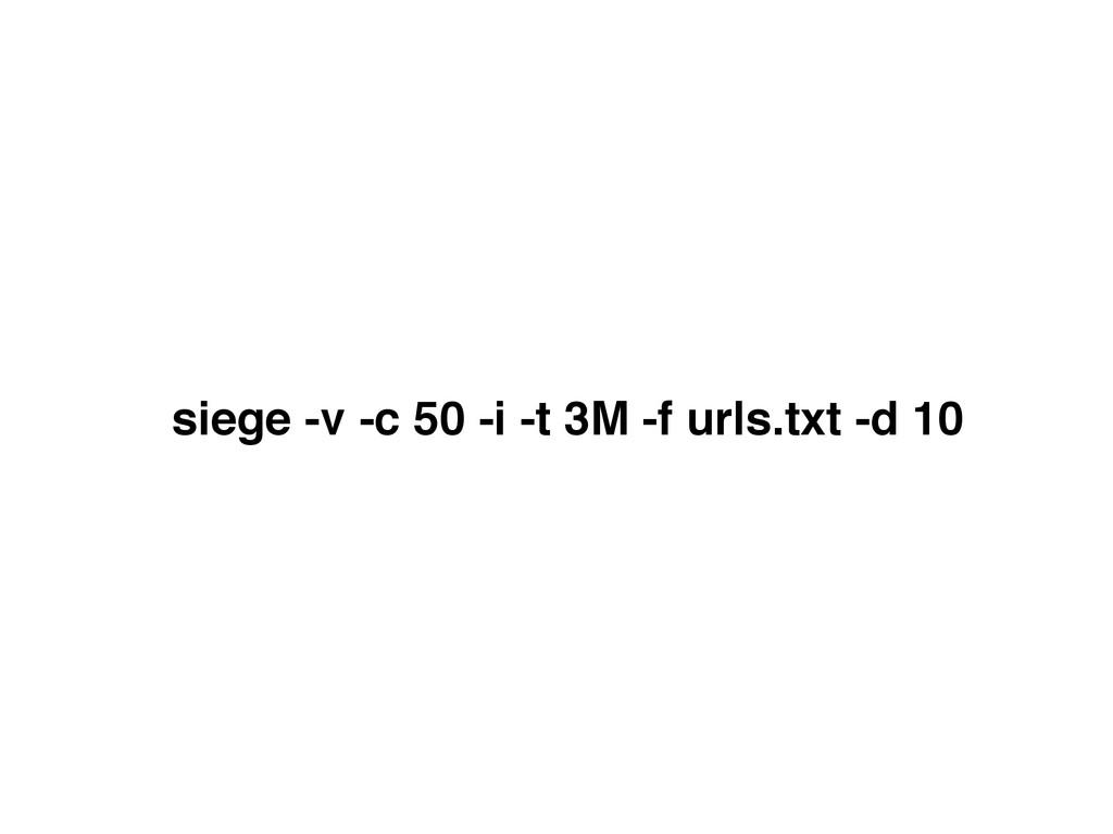 siege -v -c 50 -i -t 3M -f urls.txt -d 10