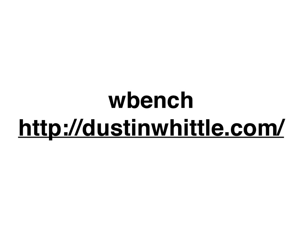 wbench http://dustinwhittle.com/