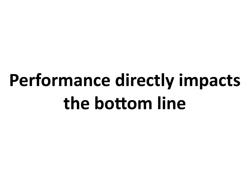 Performance directly impacts the bo8om line