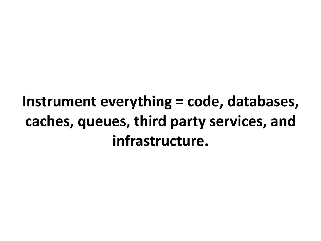 Instrument everything = code, databases, caches...
