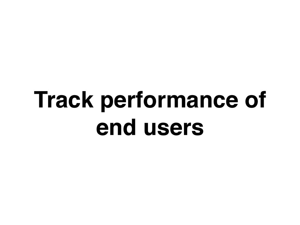 Track performance of end users