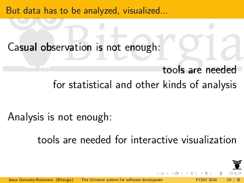 But data has to be analyzed, visualized... Casu...