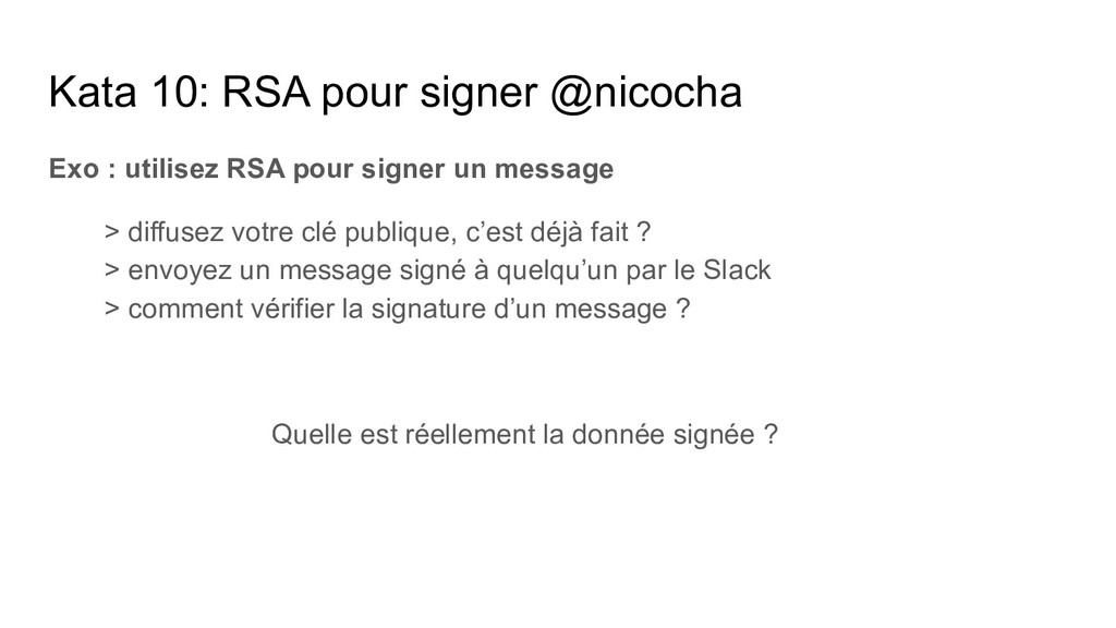 Kata 10: RSA pour signer @nicocha Exo : utilise...