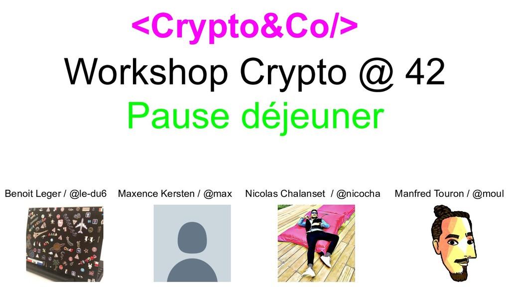 Workshop Crypto @ 42 Pause déjeuner <Crypto&Co/...