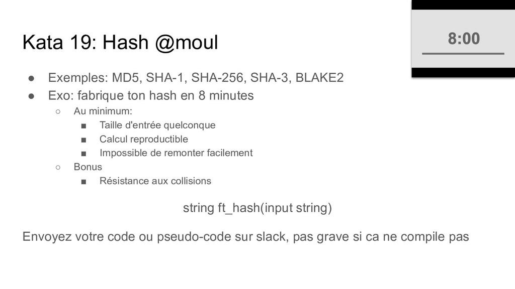 Kata 19: Hash @moul ● Exemples: MD5, SHA-1, SHA...