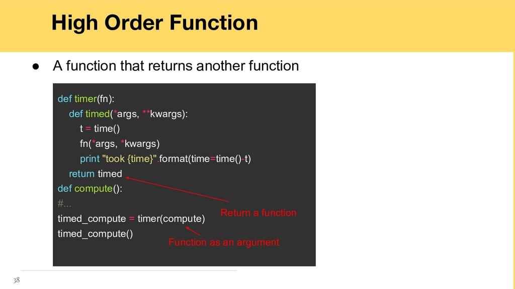 High Order Function 38 ● A function that return...