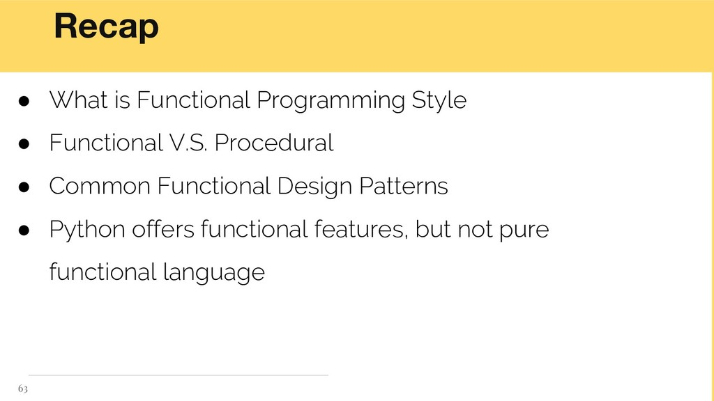 63 Recap ● What is Functional Programming Style...