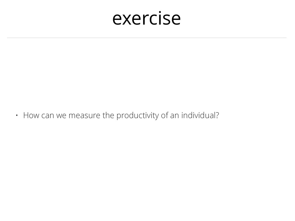 exercise • How can we measure the productivity ...