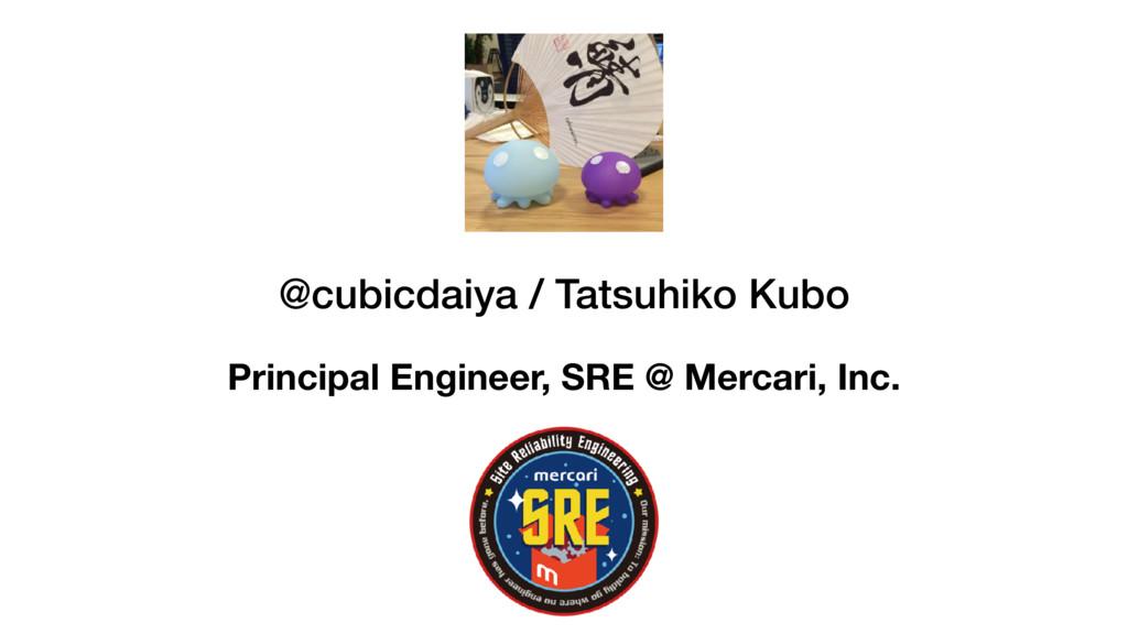 @cubicdaiya / Tatsuhiko Kubo Principal Engineer...