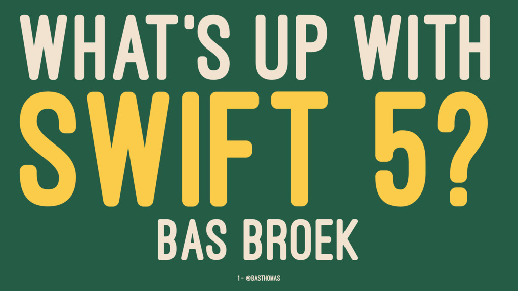 WHAT'S UP WITH SWIFT 5? BAS BROEK 1 — @basthomas