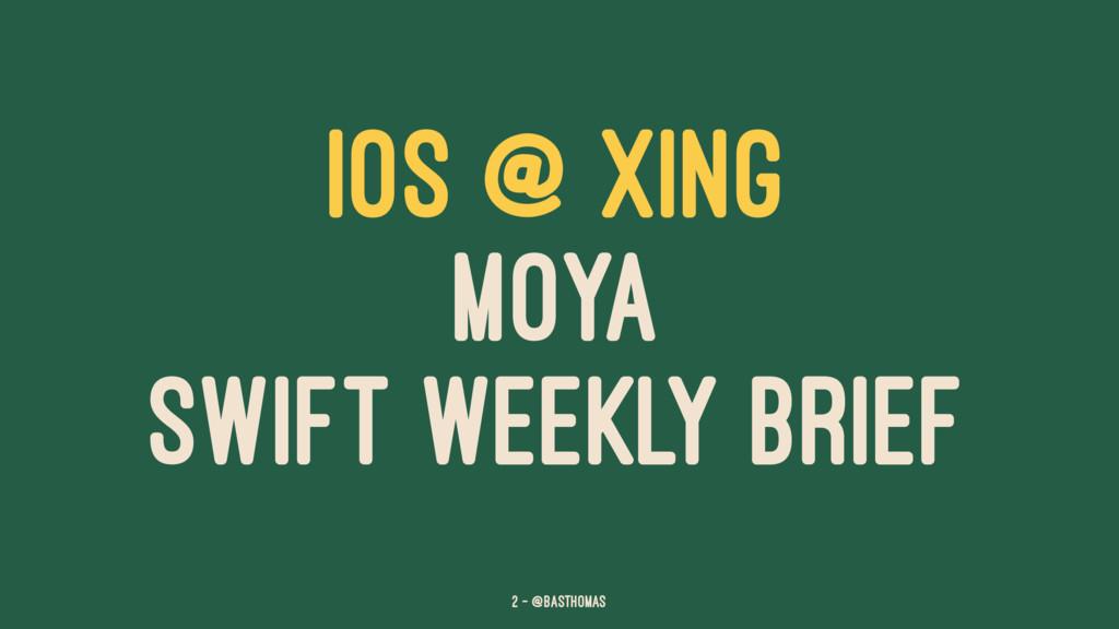 IOS @ XING MOYA SWIFT WEEKLY BRIEF 2 — @basthom...