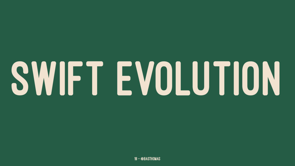 SWIFT EVOLUTION 19 — @basthomas