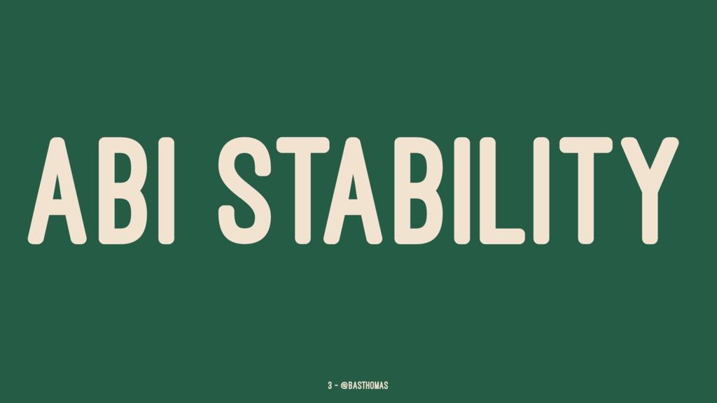 ABI STABILITY 3 — @basthomas