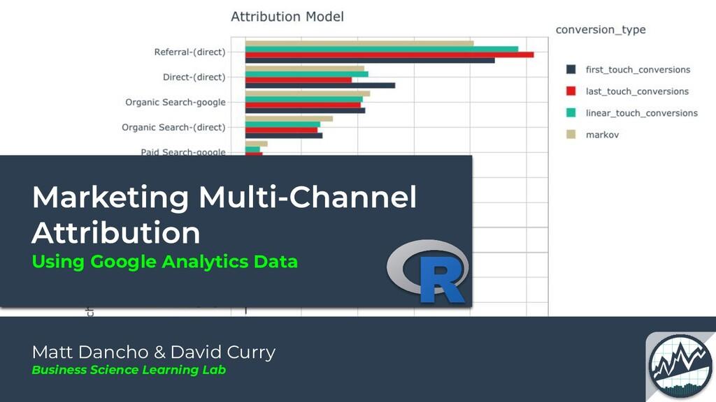 Using Google Analytics Data Matt Dancho & David...