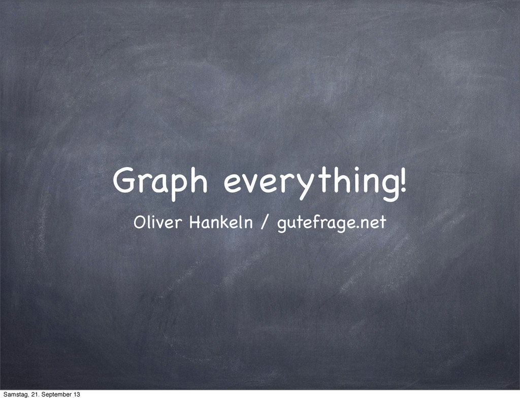 Graph everything! Oliver Hankeln / gutefrage.ne...