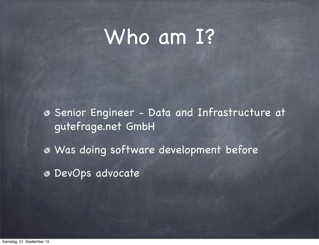 Who am I? Senior Engineer - Data and Infrastruc...