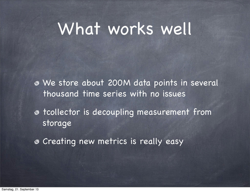 What works well We store about 200M data points...