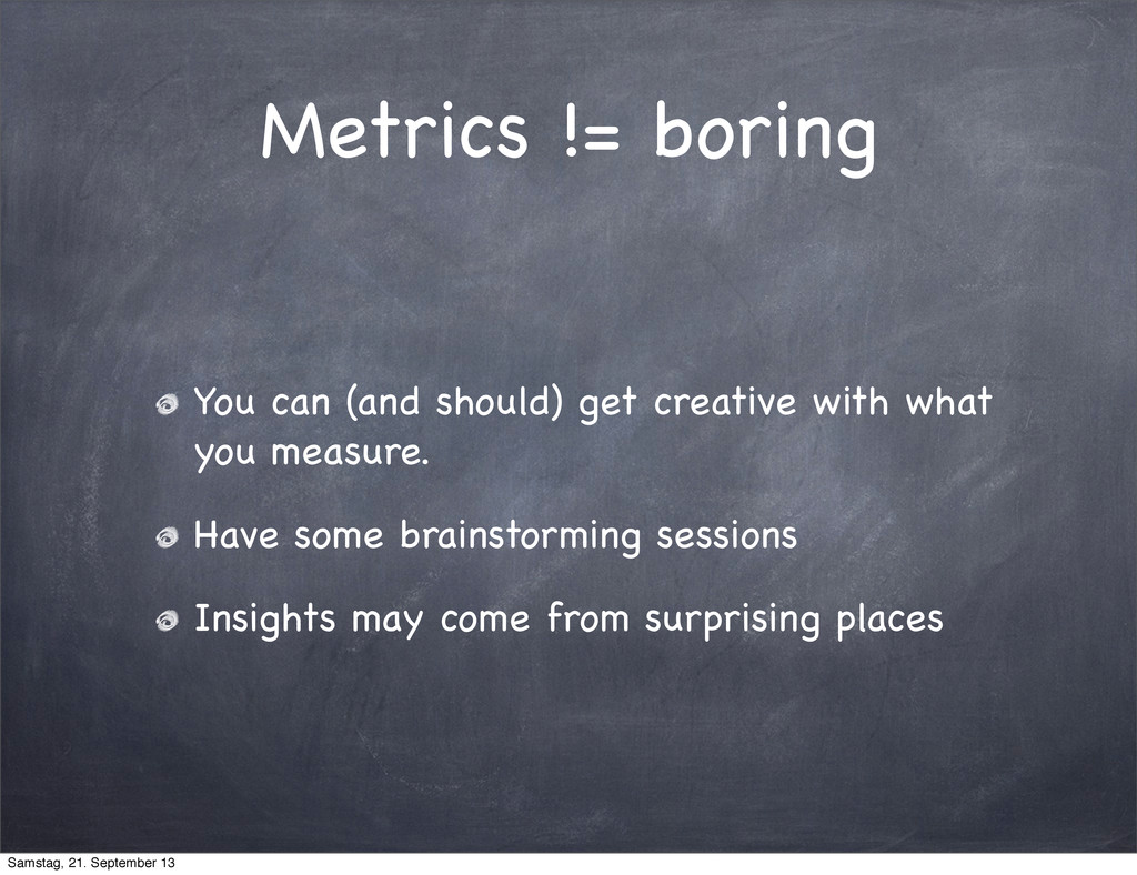 Metrics != boring You can (and should) get crea...