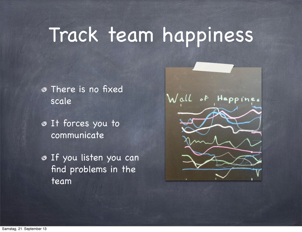 Track team happiness There is no fixed scale It ...